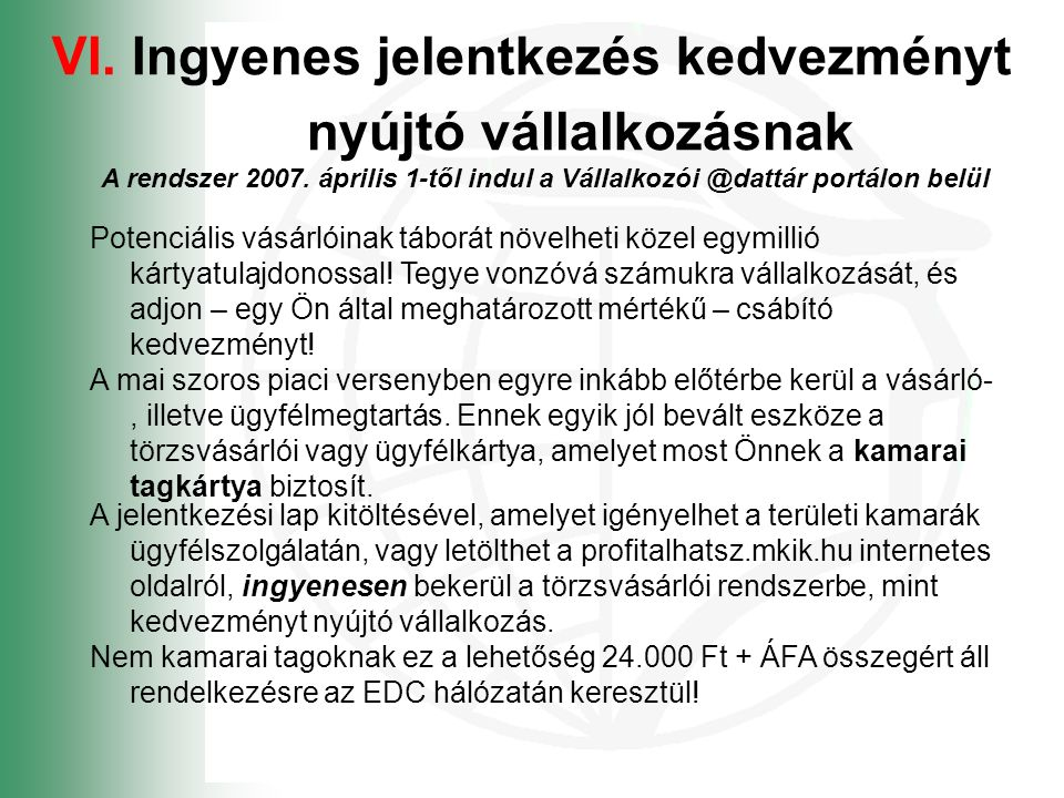 VI.Ingyenes jelentkezés kedvezményt nyújtó vállalkozásnak A rendszer 2007.