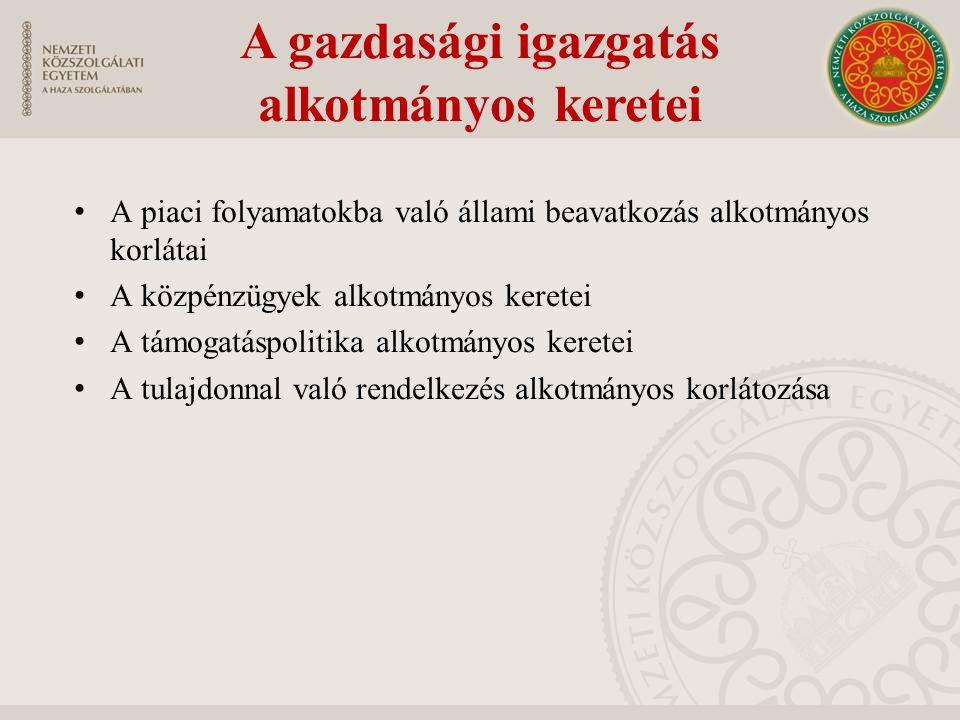 A gazdasági igazgatás alkotmányos keretei A piaci folyamatokba való állami beavatkozás alkotmányos korlátai A közpénzügyek alkotmányos keretei A támog