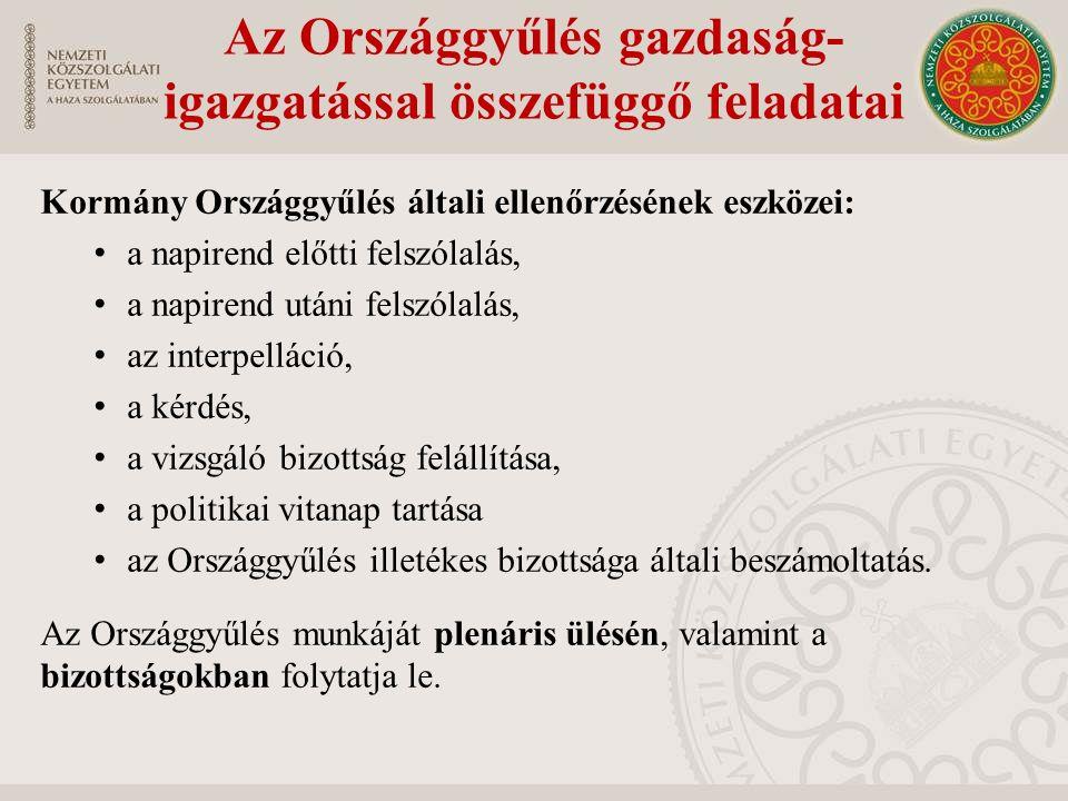 Az Országgyűlés gazdaság- igazgatással összefüggő feladatai Kormány Országgyűlés általi ellenőrzésének eszközei: a napirend előtti felszólalás, a napi