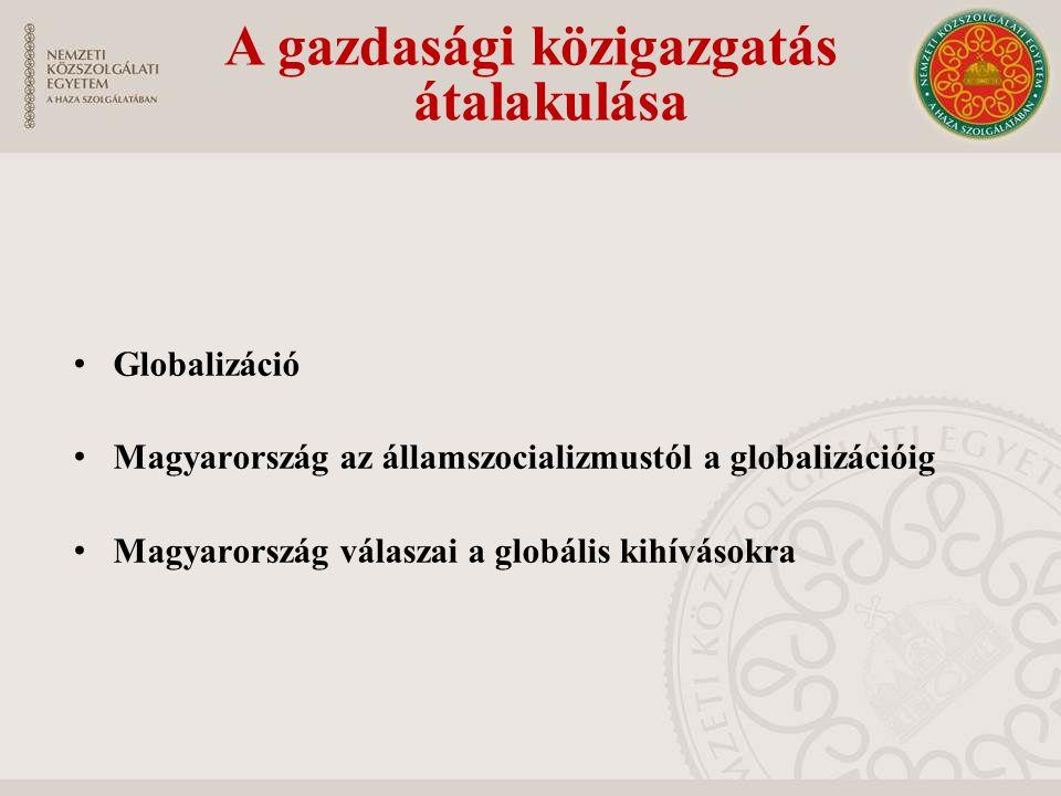 Globalizáció A globalizáció jelentősen átalakította az állam gazdasági funkcióit és ezzel összefüggésben a gazdasági közigazgatás feladatait, szervezetét, személyzetét és eljárásait.