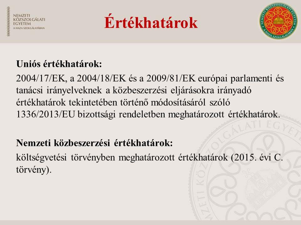 Értékhatárok Uniós értékhatárok: 2004/17/EK, a 2004/18/EK és a 2009/81/EK európai parlamenti és tanácsi irányelveknek a közbeszerzési eljárásokra irányadó értékhatárok tekintetében történő módosításáról szóló 1336/2013/EU bizottsági rendeletben meghatározott értékhatárok.