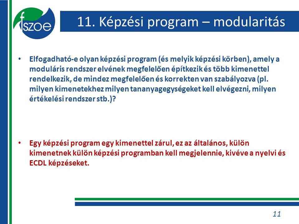 11. Képzési program – modularitás Elfogadható-e olyan képzési program (és melyik képzési körben), amely a moduláris rendszer elvének megfelelően építk