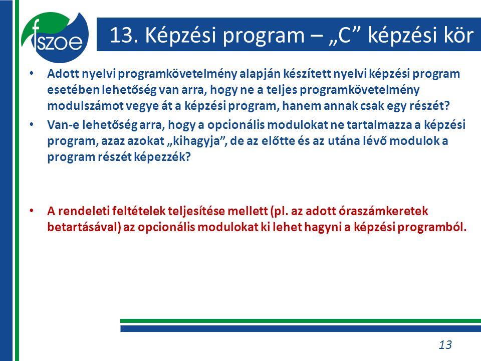 """13. Képzési program – """"C"""" képzési kör Adott nyelvi programkövetelmény alapján készített nyelvi képzési program esetében lehetőség van arra, hogy ne a"""
