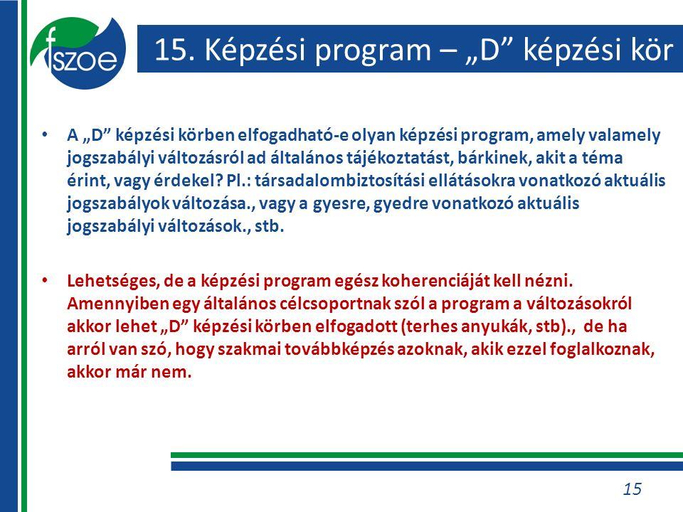 """15. Képzési program – """"D"""" képzési kör A """"D"""" képzési körben elfogadható-e olyan képzési program, amely valamely jogszabályi változásról ad általános tá"""