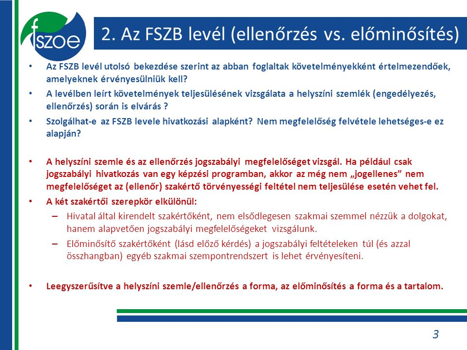 2. Az FSZB levél (ellenőrzés vs. előminősítés) Az FSZB levél utolsó bekezdése szerint az abban foglaltak követelményekként értelmezendőek, amelyeknek