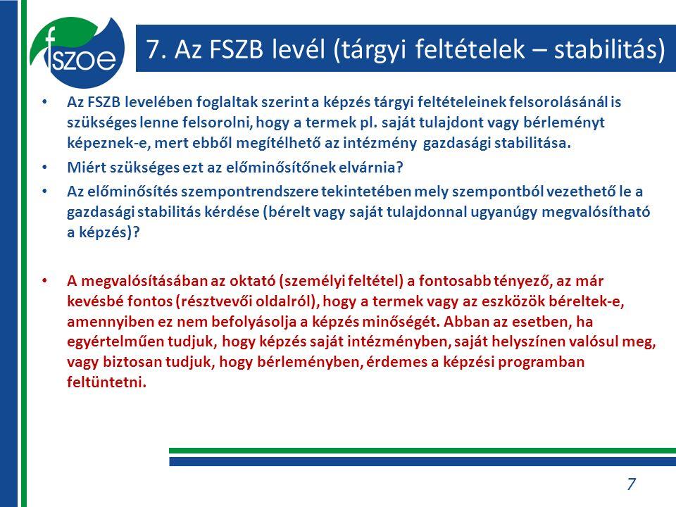 7. Az FSZB levél (tárgyi feltételek – stabilitás) Az FSZB levelében foglaltak szerint a képzés tárgyi feltételeinek felsorolásánál is szükséges lenne