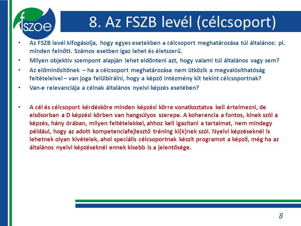 8. Az FSZB levél (célcsoport) Az FSZB levél kifogásolja, hogy egyes esetekben a célcsoport meghatározása túl általános: pl. minden felnőtt. Számos ese