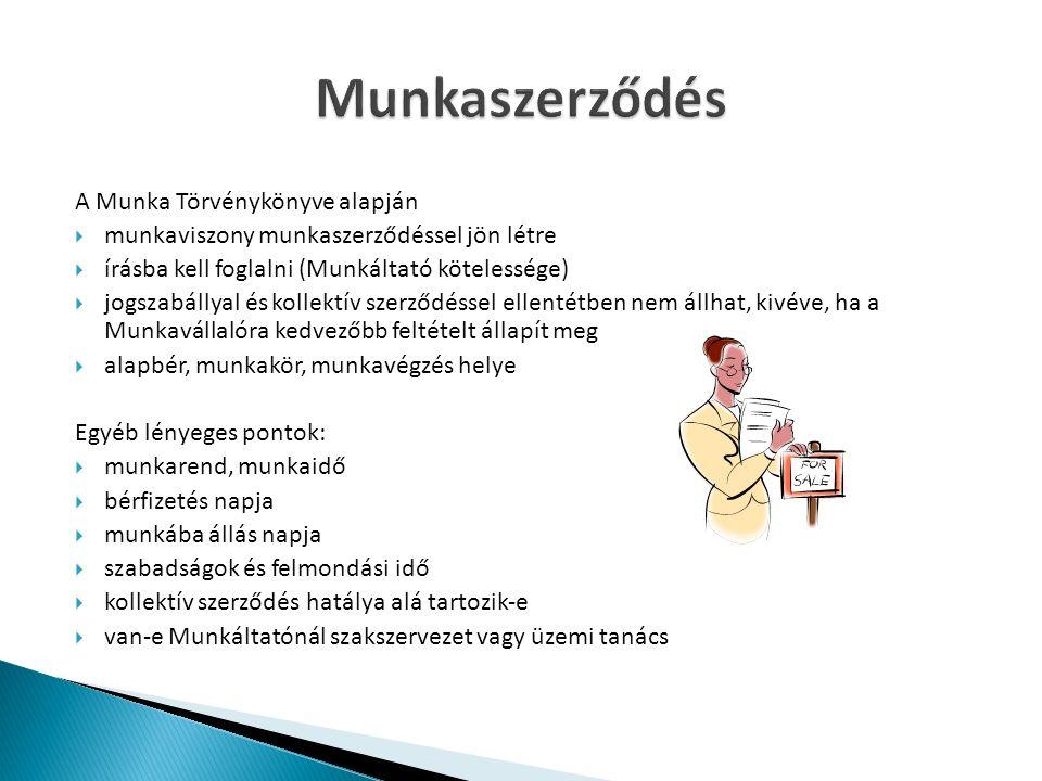 A Munka Törvénykönyve alapján  munkaviszony munkaszerződéssel jön létre  írásba kell foglalni (Munkáltató kötelessége)  jogszabállyal és kollektív szerződéssel ellentétben nem állhat, kivéve, ha a Munkavállalóra kedvezőbb feltételt állapít meg  alapbér, munkakör, munkavégzés helye Egyéb lényeges pontok:  munkarend, munkaidő  bérfizetés napja  munkába állás napja  szabadságok és felmondási idő  kollektív szerződés hatálya alá tartozik-e  van-e Munkáltatónál szakszervezet vagy üzemi tanács