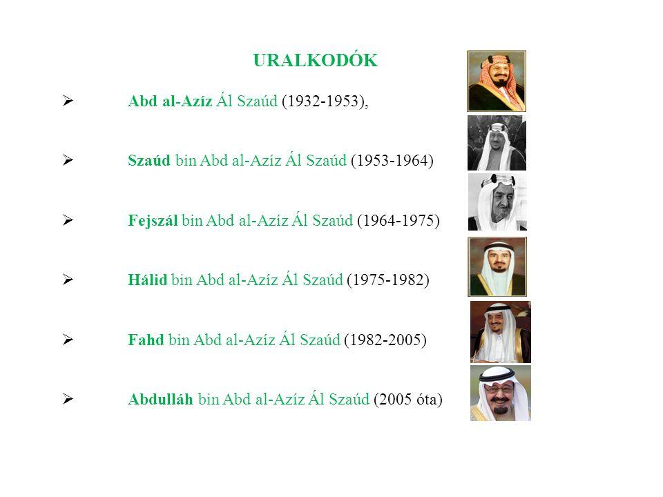 URALKODÓK  Abd al-Azíz Ál Szaúd (1932-1953),  Szaúd bin Abd al-Azíz Ál Szaúd (1953-1964)  Fejszál bin Abd al-Azíz Ál Szaúd (1964-1975)  Hálid bin Abd al-Azíz Ál Szaúd (1975-1982)  Fahd bin Abd al-Azíz Ál Szaúd (1982-2005)  Abdulláh bin Abd al-Azíz Ál Szaúd (2005 óta)