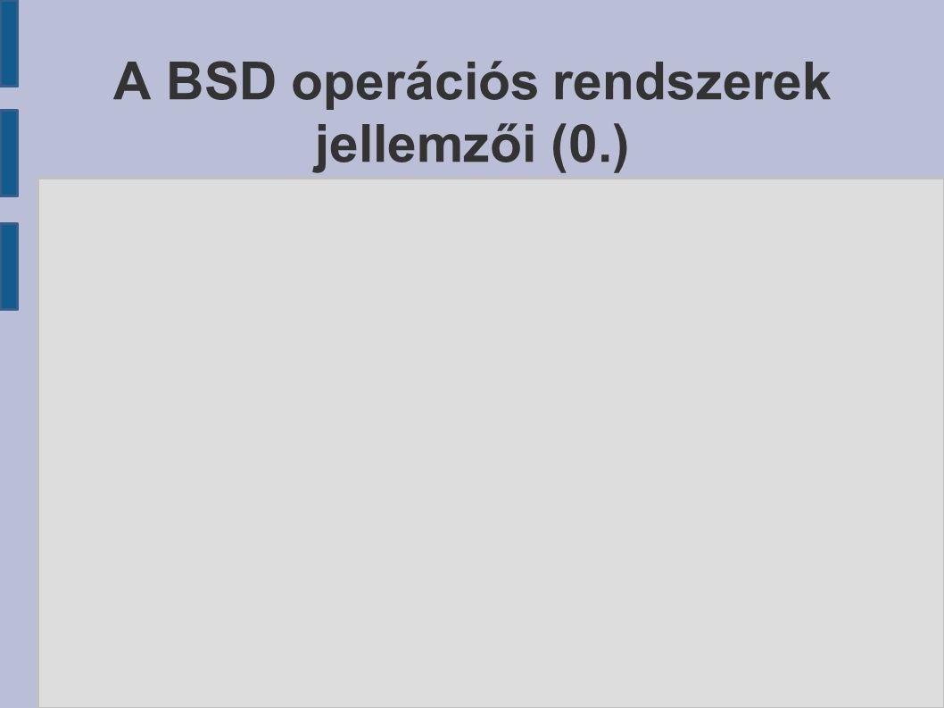 A BSD operációs rendszerek jellemzői (0.)