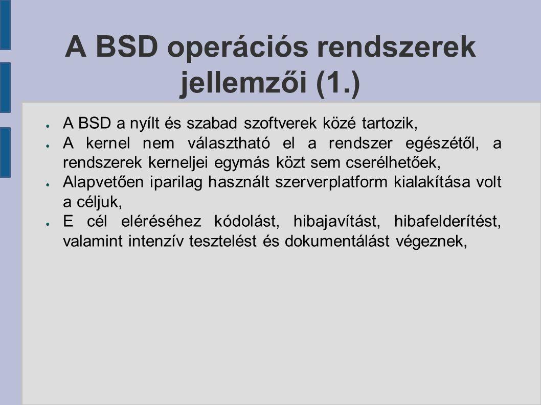 A BSD operációs rendszerek jellemzői (1.) ● A BSD a nyílt és szabad szoftverek közé tartozik, ● A kernel nem választható el a rendszer egészétől, a re