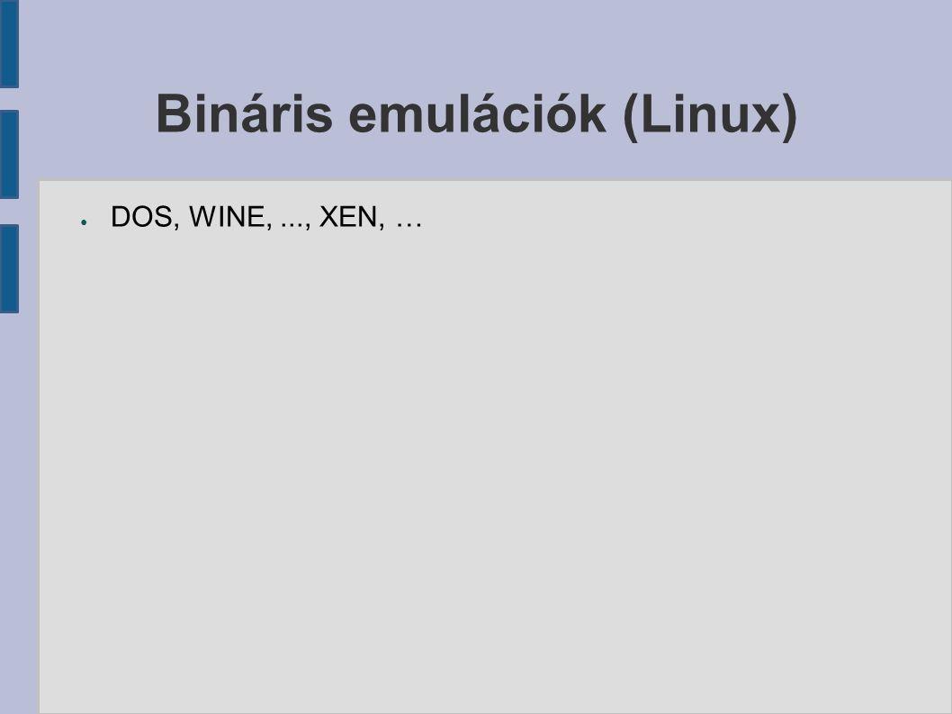 Bináris emulációk (Linux) ● DOS, WINE,..., XEN, …