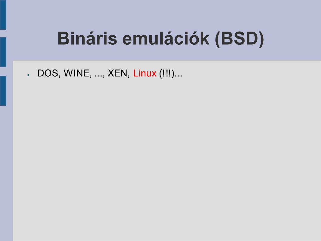 Bináris emulációk (BSD) ● DOS, WINE,..., XEN, Linux (!!!)...