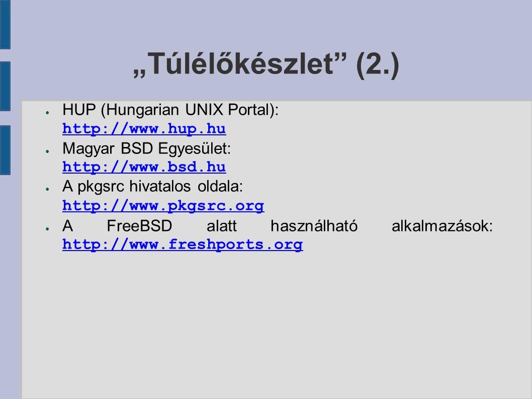 """""""Túlélőkészlet"""" (2.) ● HUP (Hungarian UNIX Portal): http://www.hup.hu http://www.hup.hu ● Magyar BSD Egyesület: http://www.bsd.hu http://www.bsd.hu ●"""