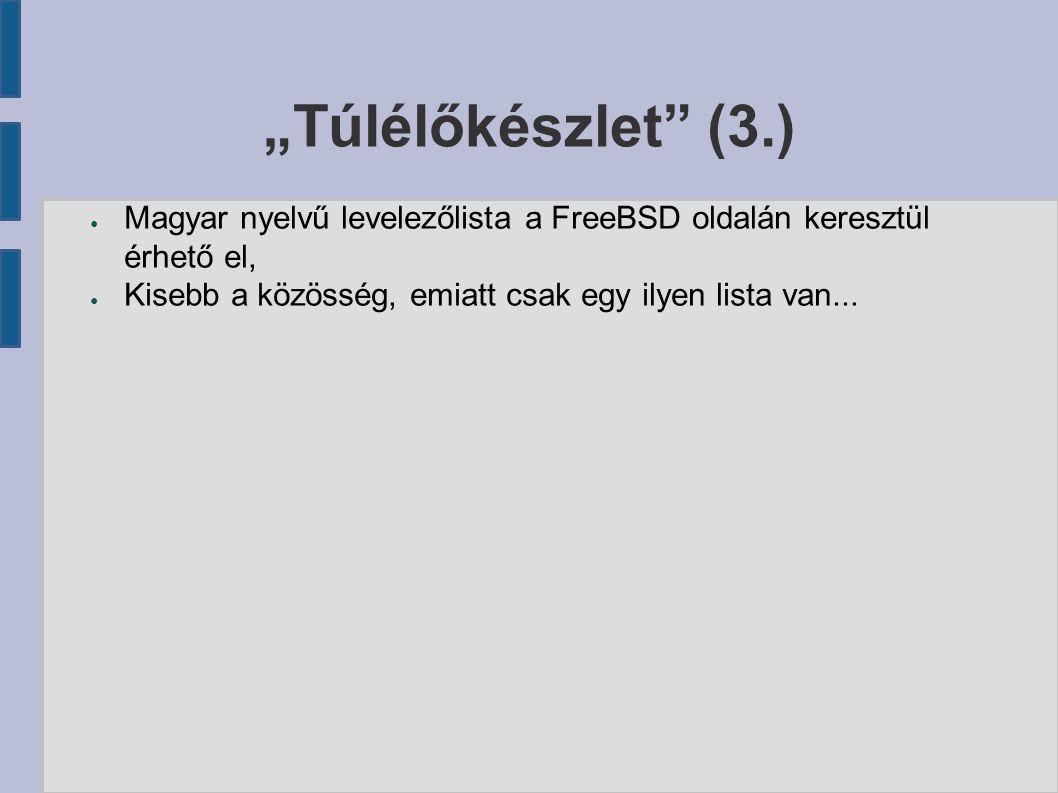"""""""Túlélőkészlet"""" (3.) ● Magyar nyelvű levelezőlista a FreeBSD oldalán keresztül érhető el, ● Kisebb a közösség, emiatt csak egy ilyen lista van..."""