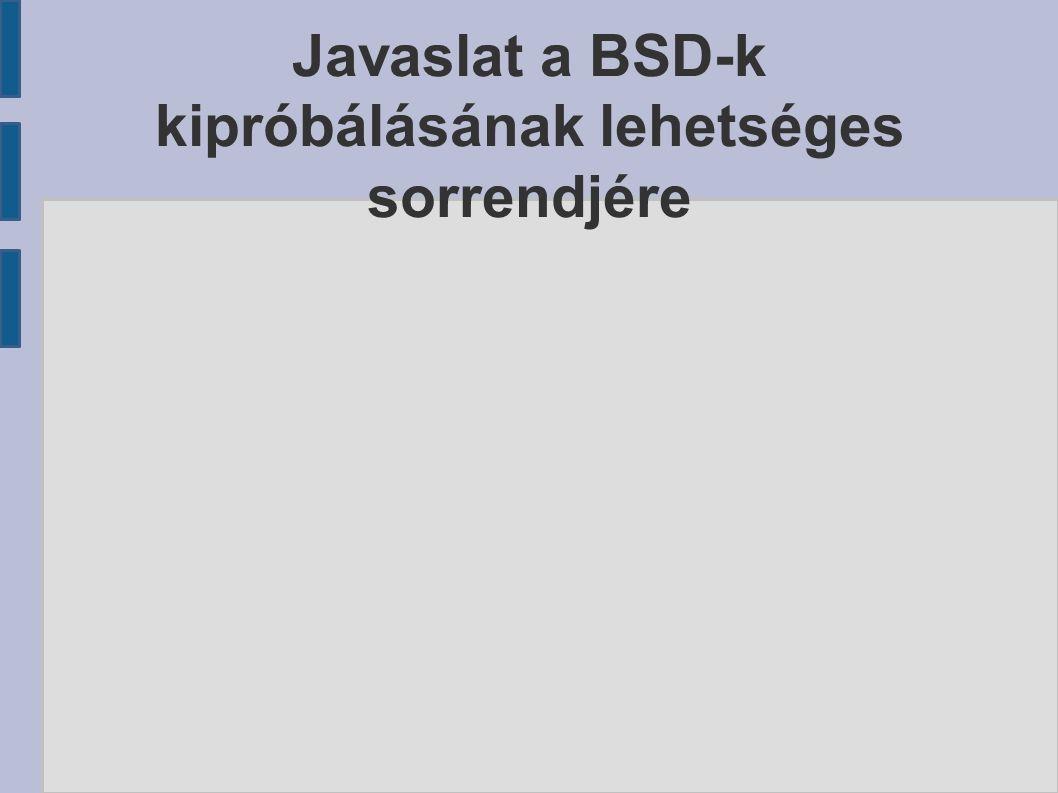Javaslat a BSD-k kipróbálásának lehetséges sorrendjére