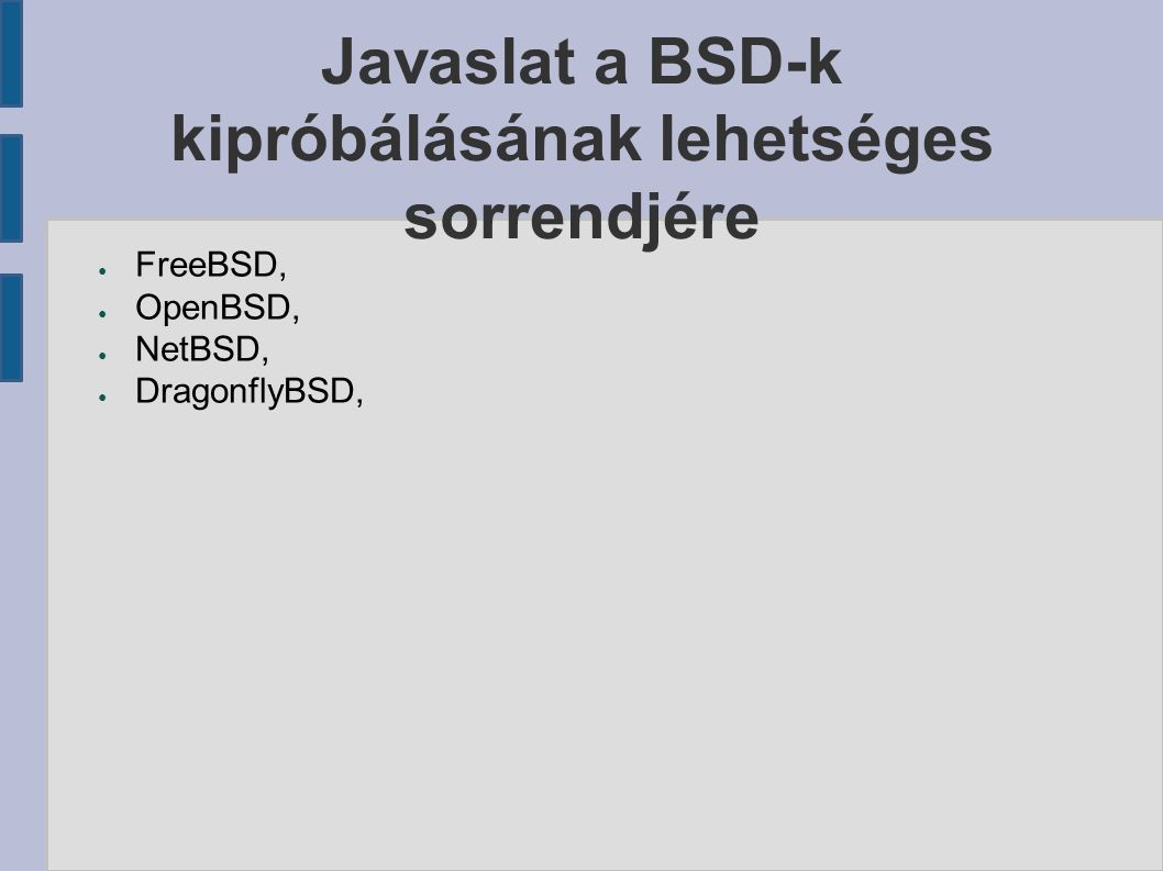 ● FreeBSD, ● OpenBSD, ● NetBSD, ● DragonflyBSD,