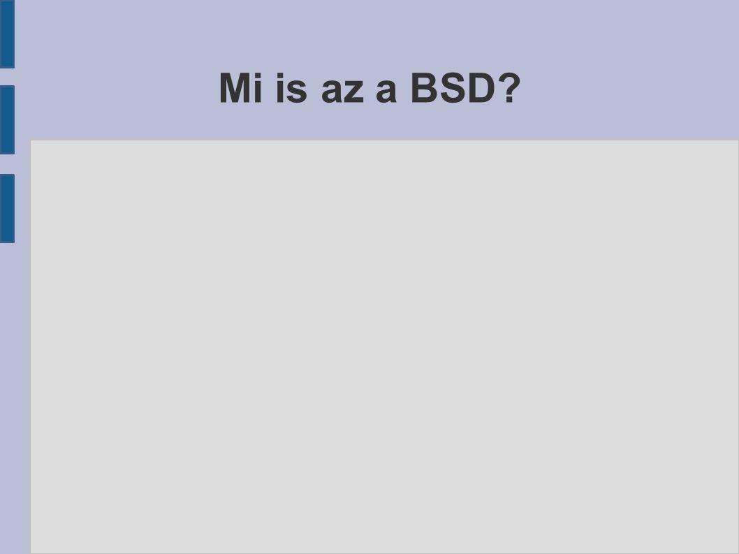 NetBSD ● A legszélesebb hardverspektrumon fut (52+ különböző platform), ● Kis költségvetésű helyeken is jól alkalmazható, ● Kisebb erőforrásigényű, ● Viszonylag lassabban fejlődik, mert minden korábbi platformot is támogatnia kell az új rendszernek,