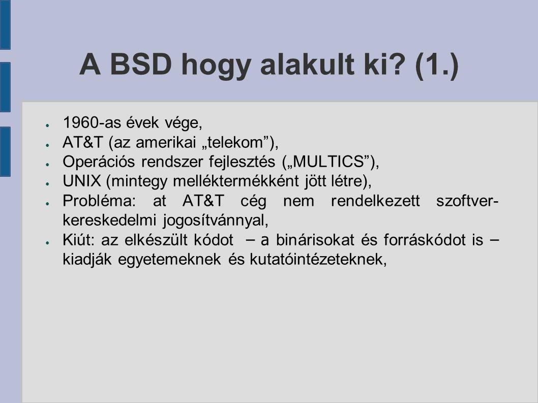 """A BSD hogy alakult ki? (1.) ● 1960-as évek vége, ● AT&T (az amerikai """"telekom""""), ● Operációs rendszer fejlesztés (""""MULTICS""""), ● UNIX (mintegy mellékte"""
