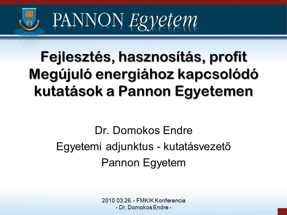 Fejlesztés, hasznosítás, profit Megújuló energiához kapcsolódó kutatások a Pannon Egyetemen Dr.