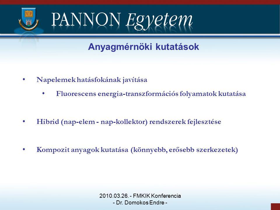 Anyagmérnöki kutatások Napelemek hatásfokának javítása Fluorescens energia-transzformációs folyamatok kutatása Hibrid (nap-elem - nap-kollektor) rendszerek fejlesztése Kompozit anyagok kutatása (könnyebb, erősebb szerkezetek) 2010.03.26.