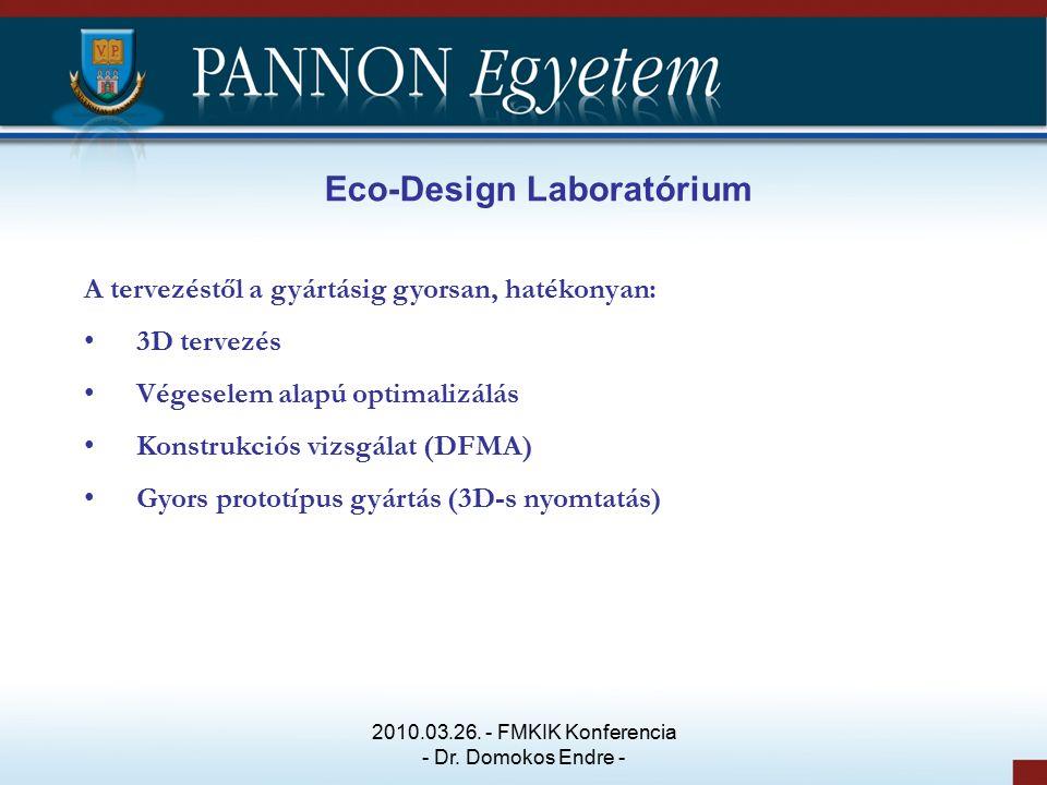 Eco-Design Laboratórium A tervezéstől a gyártásig gyorsan, hatékonyan: 3D tervezés Végeselem alapú optimalizálás Konstrukciós vizsgálat (DFMA) Gyors prototípus gyártás (3D-s nyomtatás) 2010.03.26.