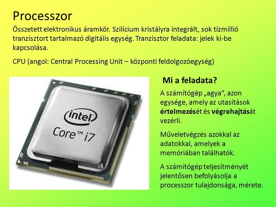 """Processzor A számítógép """"agya , azon egysége, amely az utasítások értelmezését és végrehajtását vezérli."""
