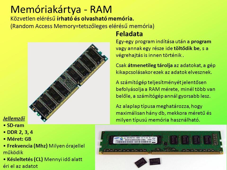 Memóriakártya - RAM Egy-egy program indítása után a program vagy annak egy része ide töltődik be, s a végrehajtás is innen történik.