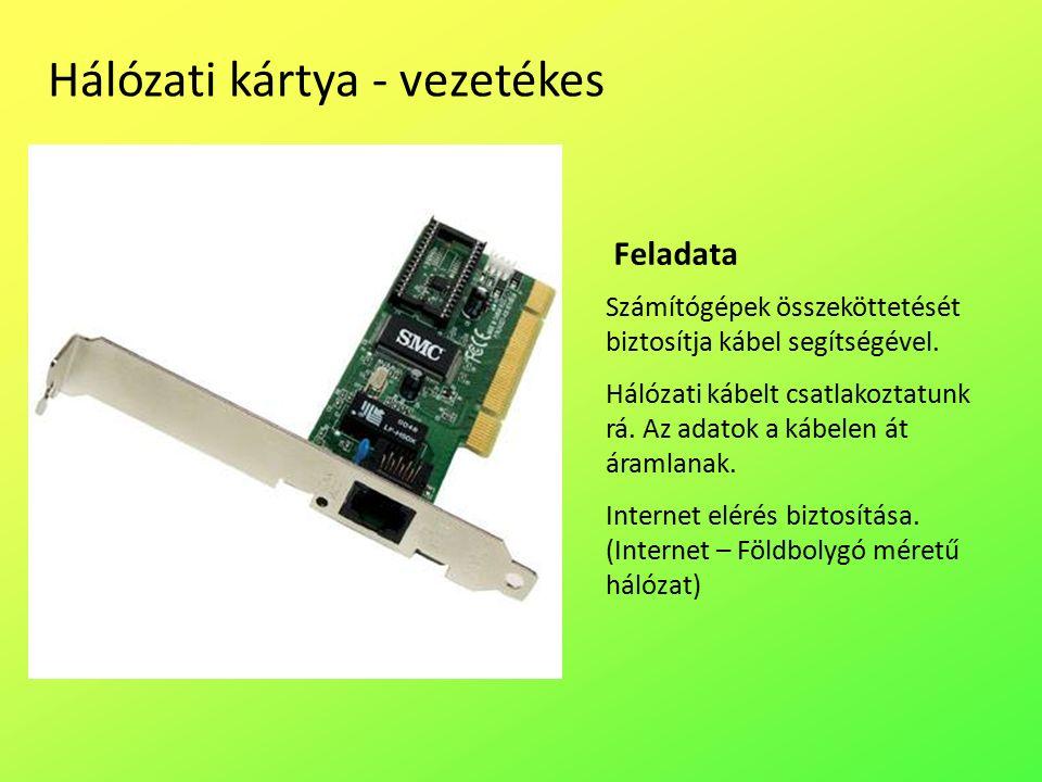 Hálózati kártya - vezetékes Számítógépek összeköttetését biztosítja kábel segítségével.