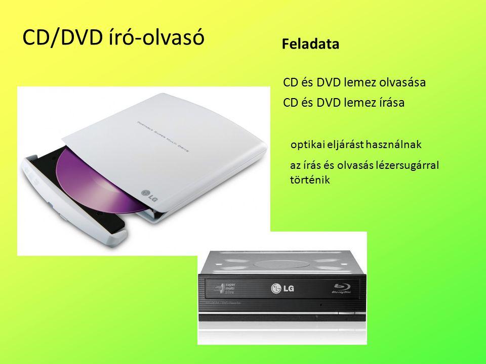 CD/DVD író-olvasó CD és DVD lemez olvasása CD és DVD lemez írása Feladata optikai eljárást használnak az írás és olvasás lézersugárral történik