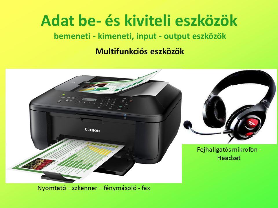 Adat be- és kiviteli eszközök bemeneti - kimeneti, input - output eszközök Multifunkciós eszközök Fejhallgatós mikrofon - Headset Nyomtató – szkenner – fénymásoló - fax