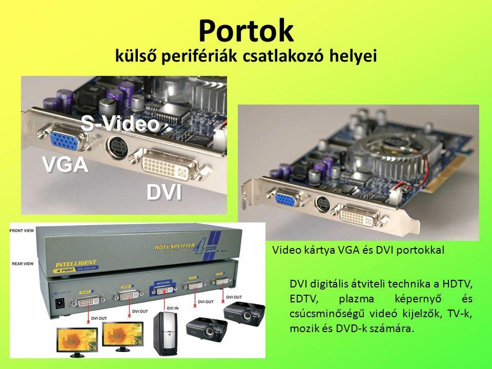 Portok külső perifériák csatlakozó helyei Video kártya VGA és DVI portokkal DVI digitális átviteli technika a HDTV, EDTV, plazma képernyő és csúcsminőségű videó kijelzők, TV-k, mozik és DVD-k számára.