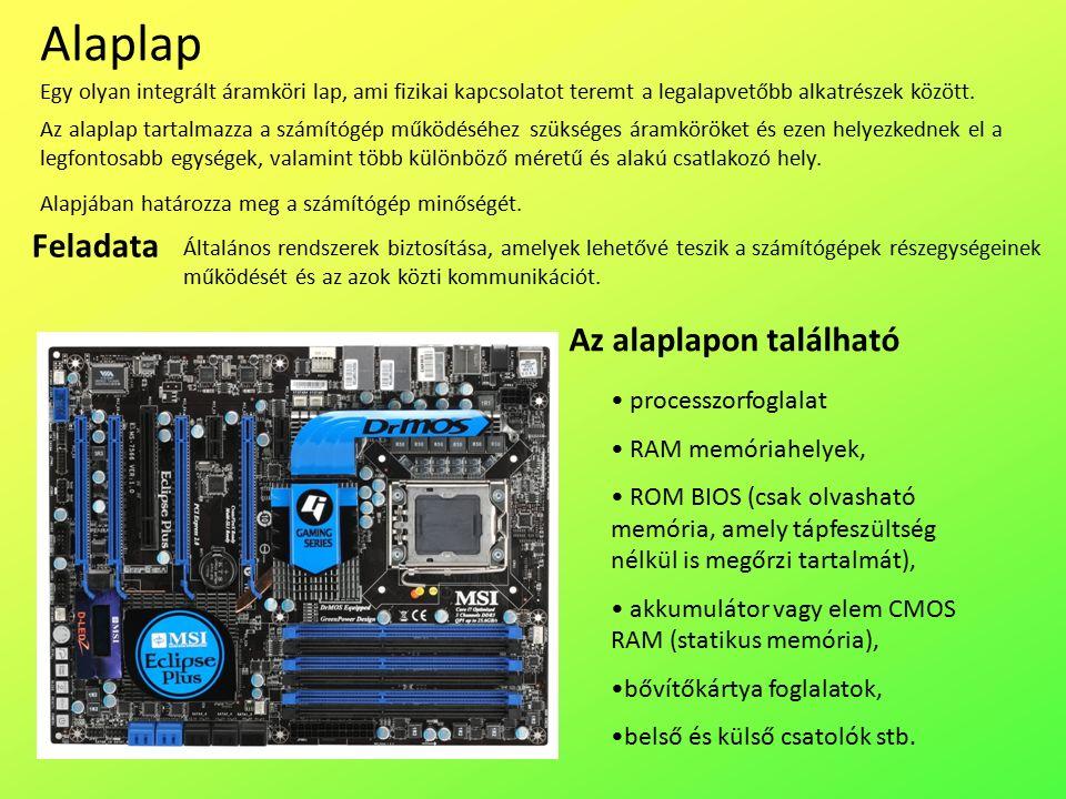 Alaplap Általános rendszerek biztosítása, amelyek lehetővé teszik a számítógépek részegységeinek működését és az azok közti kommunikációt.