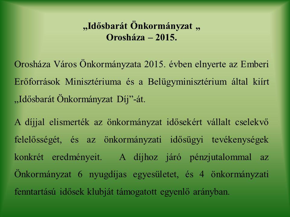 """""""Idősbarát Önkormányzat """" Orosháza – 2015. Orosháza Város Önkormányzata 2015."""