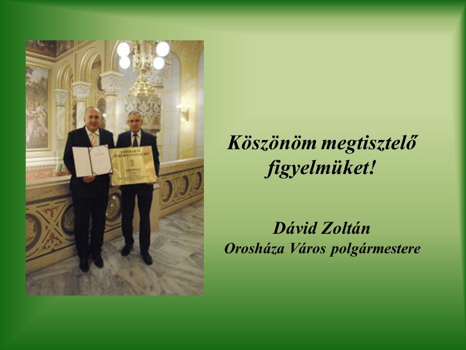 Köszönöm megtisztelő figyelmüket! Dávid Zoltán Orosháza Város polgármestere