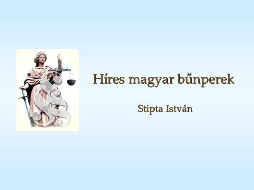 Híres magyar bűnperek Stipta István