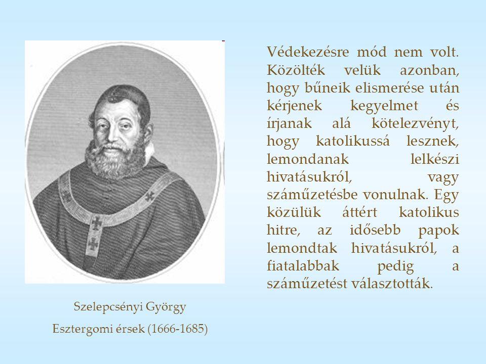 Szelepcsényi György Esztergomi érsek (1666-1685) Védekezésre mód nem volt.