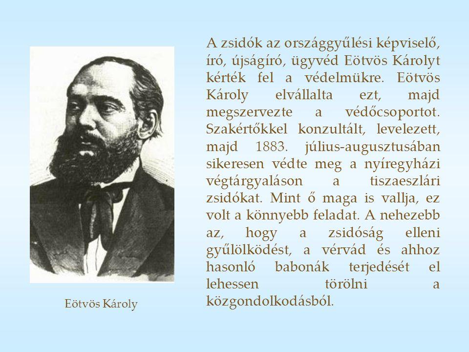 A zsidók az országgyűlési képviselő, író, újságíró, ügyvéd Eötvös Károlyt kérték fel a védelmükre.
