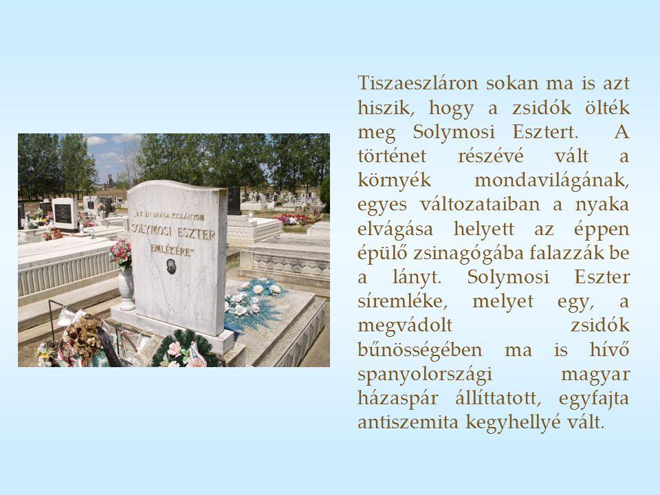 Tiszaeszláron sokan ma is azt hiszik, hogy a zsidók ölték meg Solymosi Esztert.