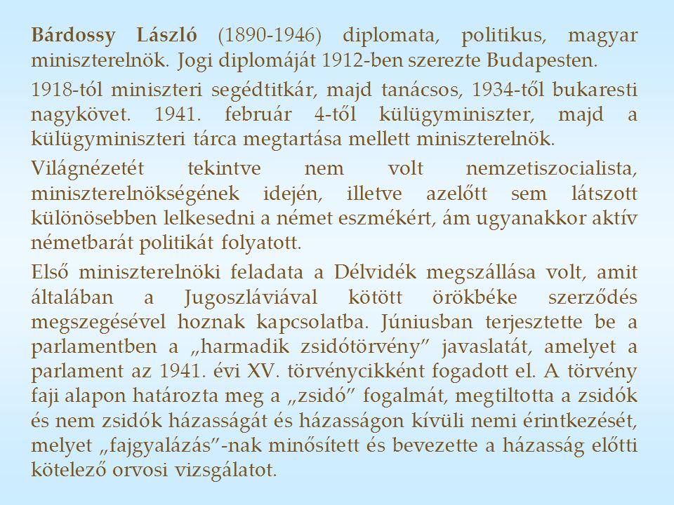 Bárdossy László (1890-1946) diplomata, politikus, magyar miniszterelnök.