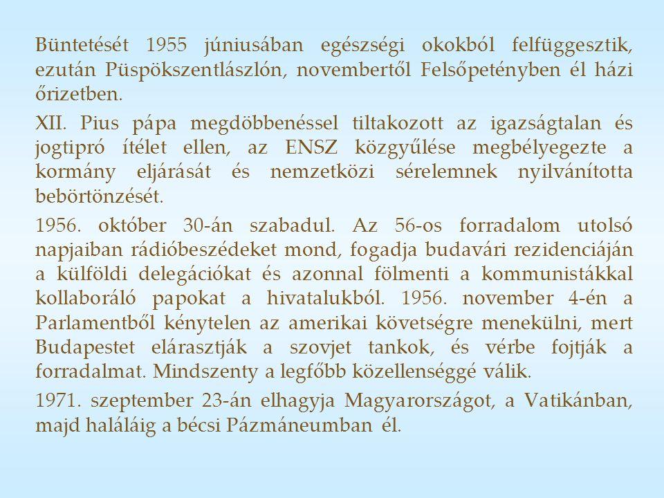Büntetését 1955 júniusában egészségi okokból felfüggesztik, ezután Püspökszentlászlón, novembertől Felsőpetényben él házi őrizetben.