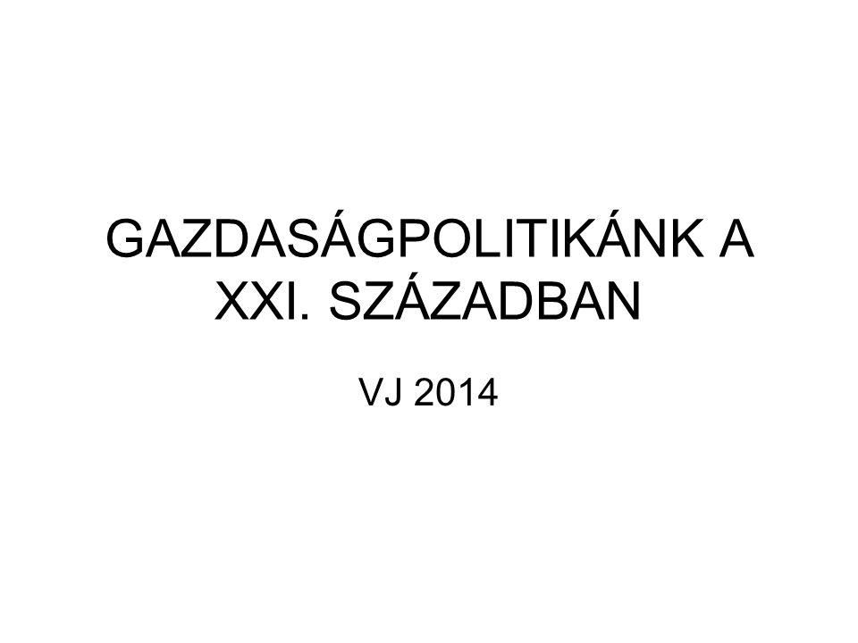 GAZDASÁGPOLITIKÁNK A XXI. SZÁZADBAN VJ 2014