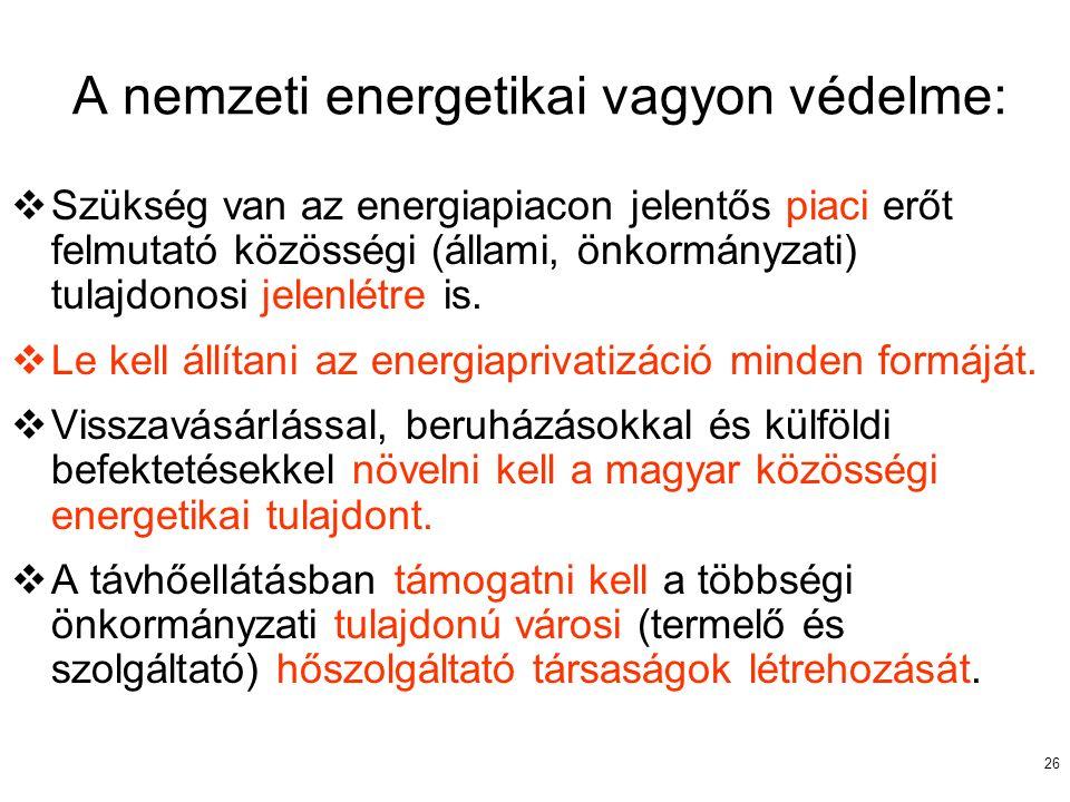 26 A nemzeti energetikai vagyon védelme:  Szükség van az energiapiacon jelentős piaci erőt felmutató közösségi (állami, önkormányzati) tulajdonosi je