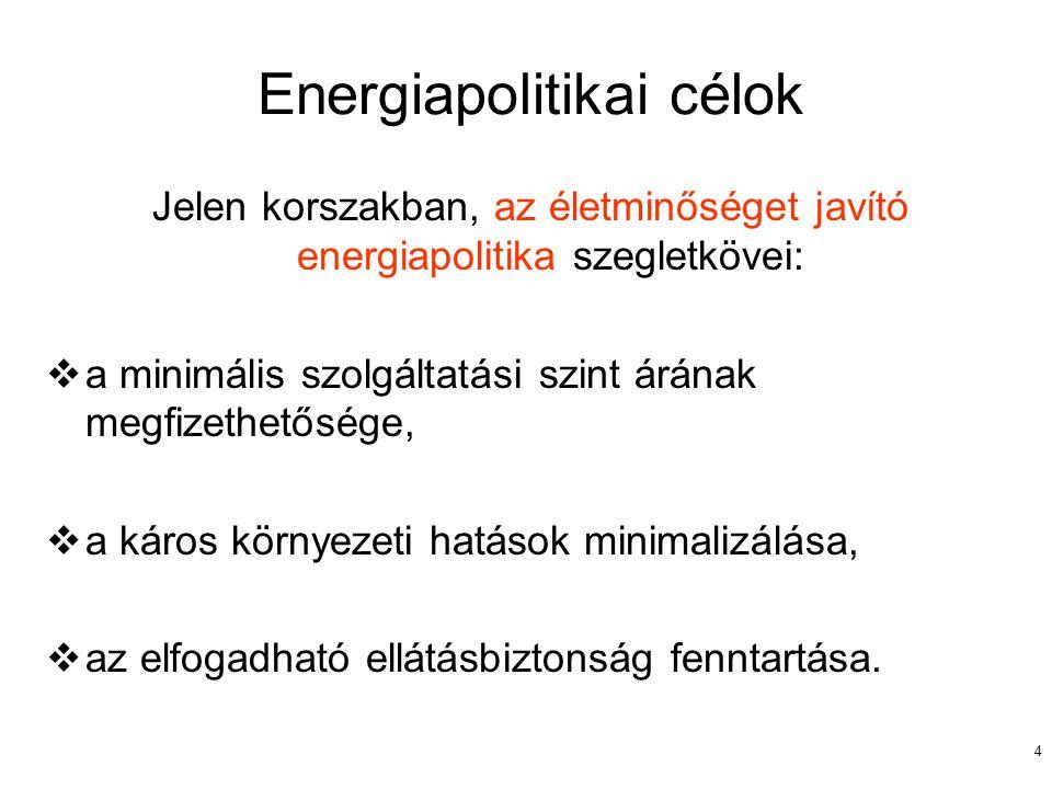 4 Energiapolitikai célok Jelen korszakban, az életminőséget javító energiapolitika szegletkövei:  a minimális szolgáltatási szint árának megfizethető