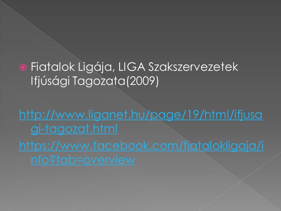  Fiatalok Ligája, LIGA Szakszervezetek Ifjúsági Tagozata(2009) http://www.liganet.hu/page/19/html/ifjusa gi-tagozat.html https://www.facebook.com/fiatalokligaja/i nfo tab=overview