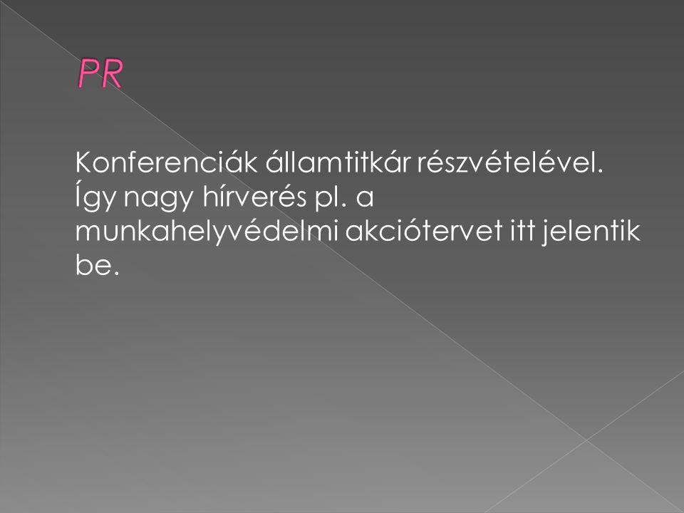 Konferenciák államtitkár részvételével. Így nagy hírverés pl. a munkahelyvédelmi akciótervet itt jelentik be.