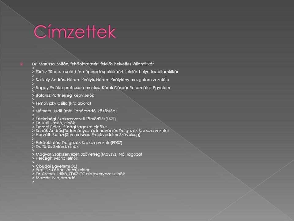  Dr. Maruzsa Zoltán, felsőoktatásért felelős helyettes államtitkár > > Fűrész Tünde, család és népesedéspolitikáért felelős helyettes államtitkár > >