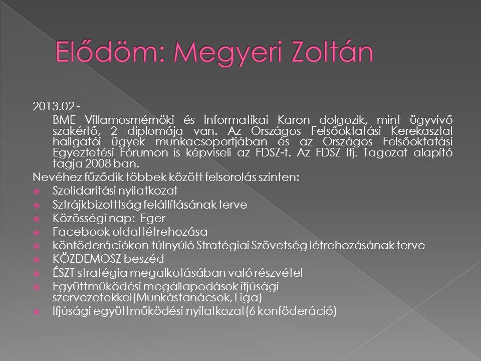 2013.02 - BME Villamosmérnöki és Informatikai Karon dolgozik, mint ügyvivő szakértő, 2 diplomája van. Az Országos Felsőoktatási Kerekasztal hallgatói