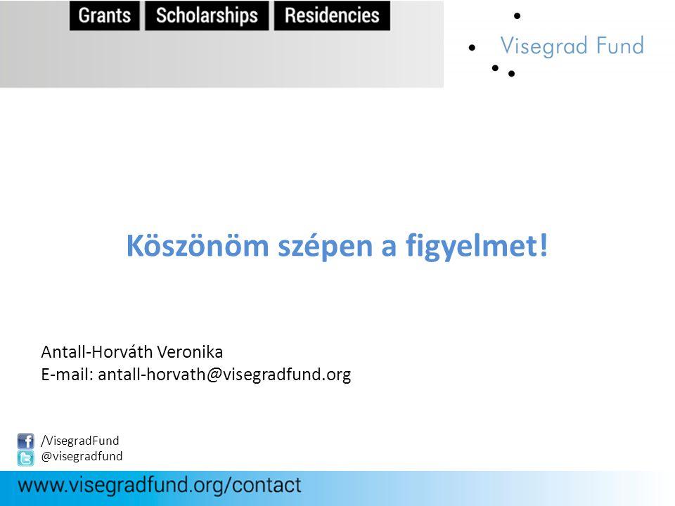 Köszönöm szépen a figyelmet! Antall-Horváth Veronika E-mail: antall-horvath@visegradfund.org /VisegradFund @visegradfund