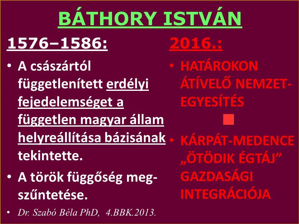 BÁTHORY ISTVÁN 1576–1586: EErdélyi fejedelem LLengyelország királya LLitván nagyfejedelem 2016: KKÖZÉP-EURÓPA VVISEGRÁDI NÉGYEK